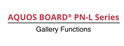 Gallery Functions for the AQUOS BOARD® PN-L Series